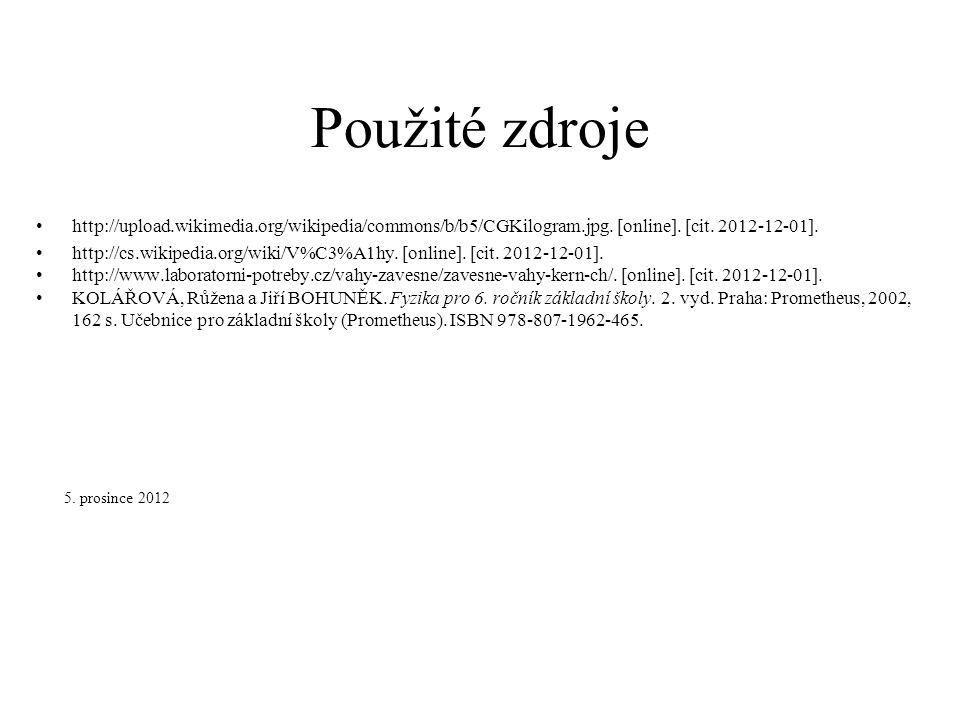 Použité zdroje http://upload.wikimedia.org/wikipedia/commons/b/b5/CGKilogram.jpg. [online]. [cit. 2012-12-01].
